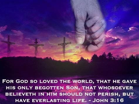 For God so loved the world, that he gave his only begotten